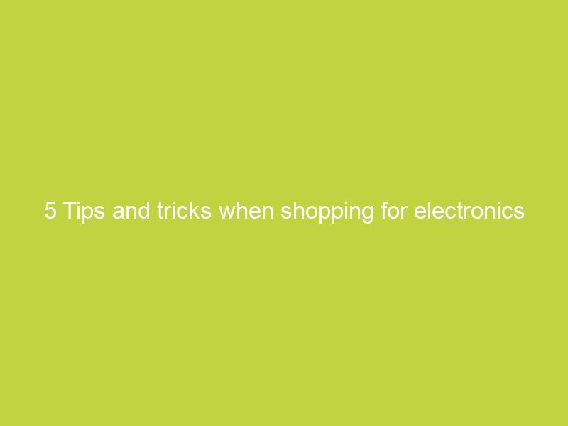 5 tips and tricks when shopping for electronics online 2 5543