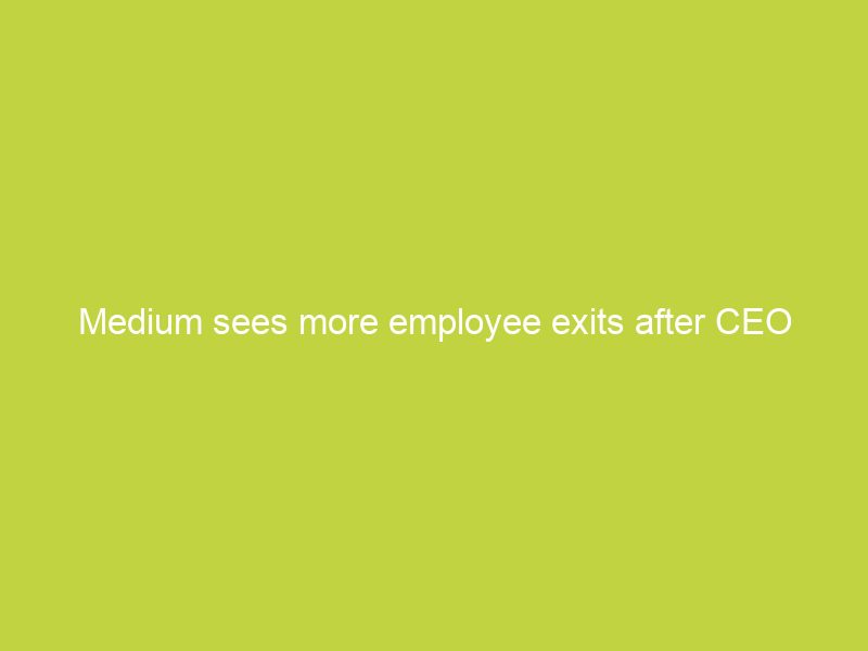 medium sees more employee exits after ceo publishes culture memo 6502