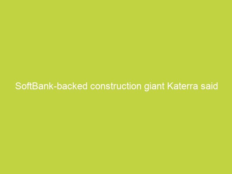 softbank backed construction giant katerra said to be shutting down after raising billions 5810